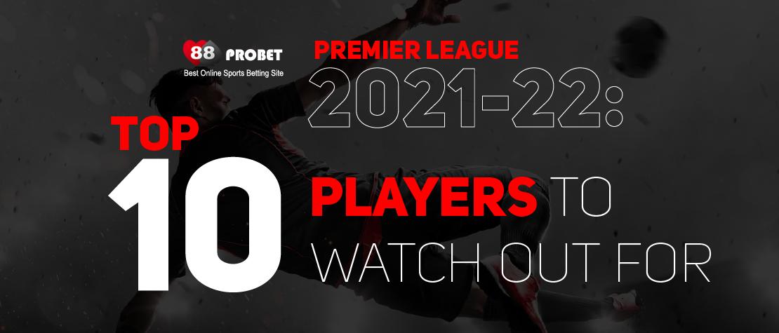 ATTACHMENT DETAILS 88_PROBETT_Premier_League_2021-22_Top_10_Players_to_Watch_Out_For-Thumbnail